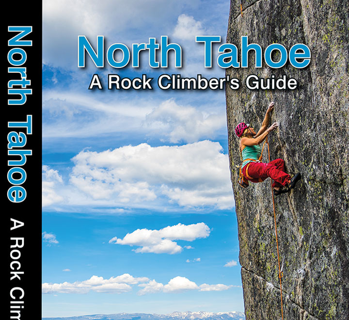 North Tahoe A Rock Climber's Guide book cover. Covers all the rock climbing in the vicinity of North Lake Tahoe, between Auburn, California to the west and Reno, Nevada to the east.